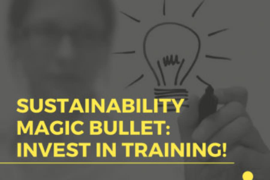Sustainability Magic Bullet: Invest in training!