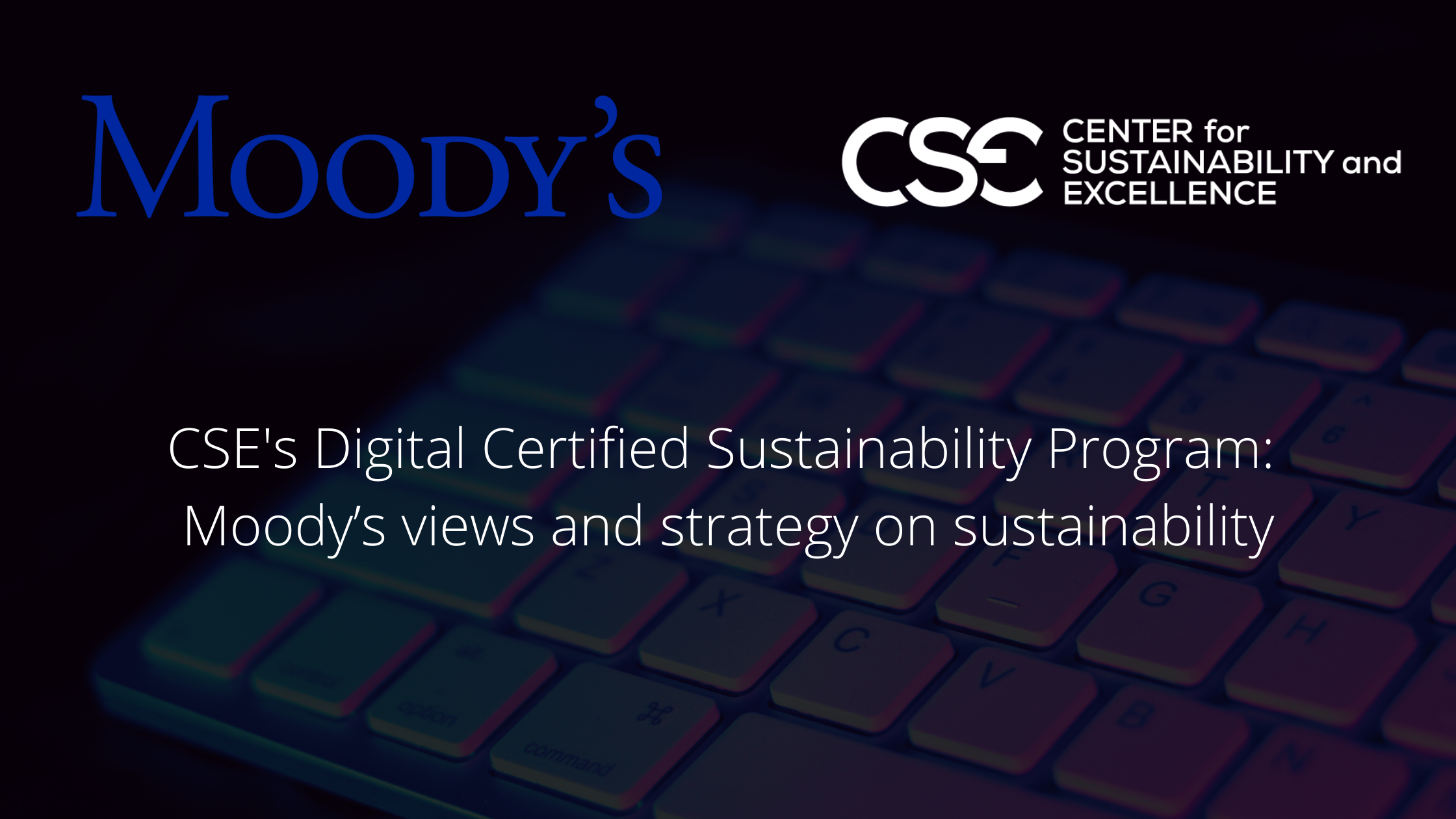 Moody's views and strategy on the future of ESG ratings presented at  CSE Certified Sustainability Program Digital Version 11, 12 & 15 of June 2020