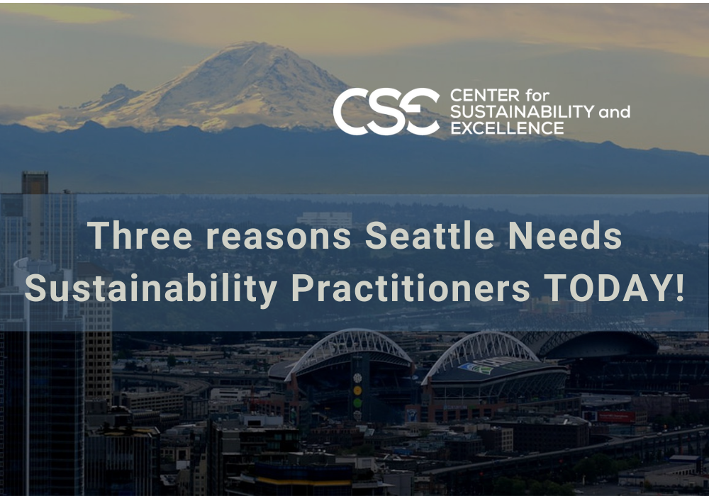 Three reasons Seattle Needs Sustainability ESG Practitioners TODAY!